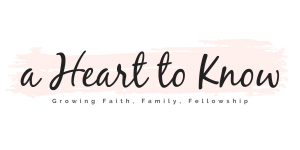 a heart to know - growing faith, family, fellowship