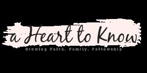 a heart to know - growing faith, family, fellowship